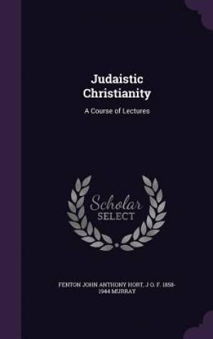 Judaistic Christianity: A Course of Lectures