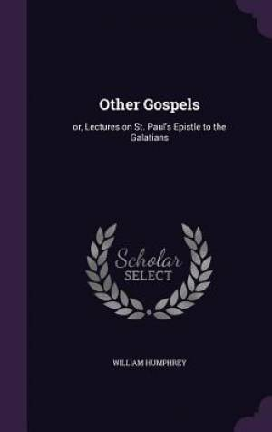 Other Gospels: or, Lectures on St. Paul's Epistle to the Galatians