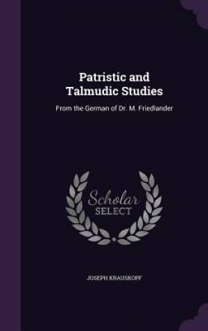 Patristic and Talmudic Studies: From the German of Dr. M. Friedlander