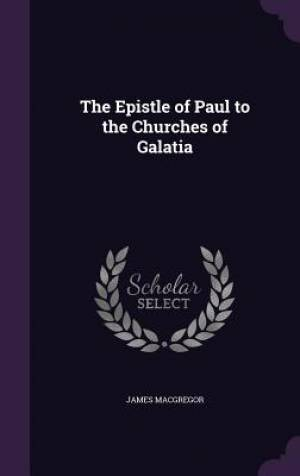The Epistle of Paul to the Churches of Galatia