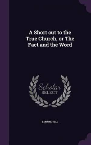 A Short cut to the True Church, or The Fact and the Word