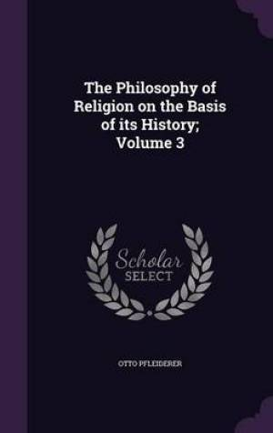 The Philosophy of Religion on the Basis of Its History; Volume 3