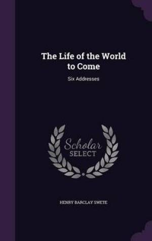 The Life of the World to Come: Six Addresses