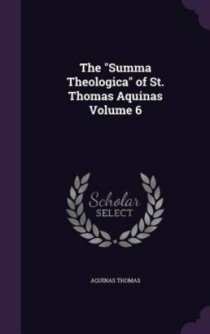 The Summa Theologica of St. Thomas Aquinas Volume 6