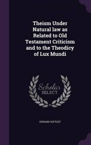 Theism Under Natural Law as Related to Old Testament Criticism and to the Theodicy of Lux Mundi