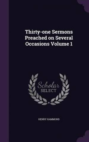 Thirty-one Sermons Preached on Several Occasions Volume 1