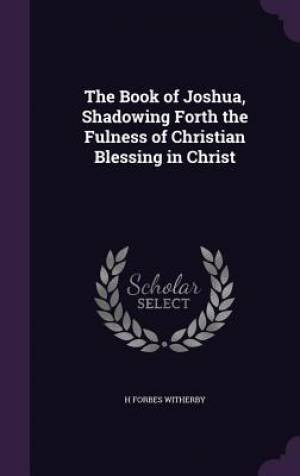 The Book of Joshua, Shadowing Forth the Fulness of Christian Blessing in Christ