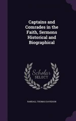Captains and Comrades in the Faith, Sermons Historical and Biographical