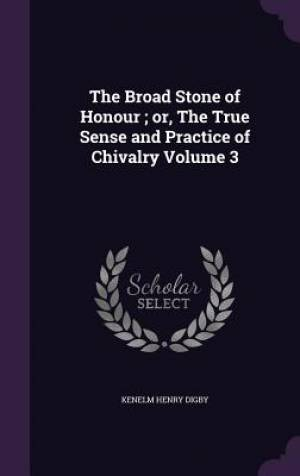 The Broad Stone of Honour ; or, The True Sense and Practice of Chivalry Volume 3