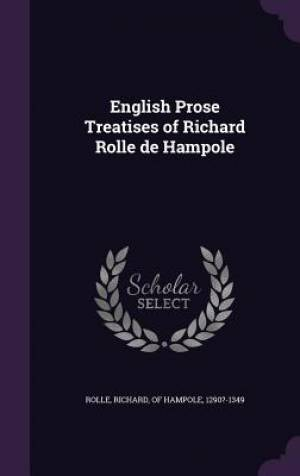 English Prose Treatises of Richard Rolle de Hampole