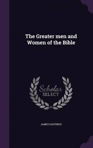 The Greater Men and Women of the Bible
