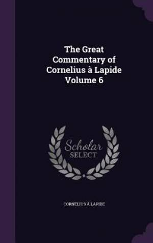The Great Commentary of Cornelius à Lapide Volume 6