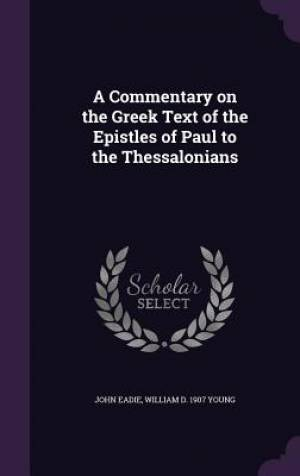 A Commentary on the Greek Text of the Epistles of Paul to the Thessalonians