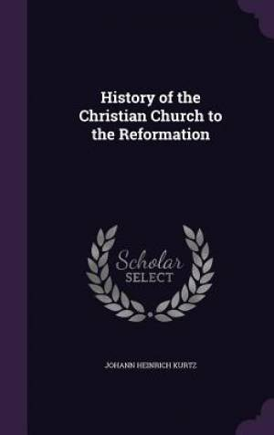History of the Christian Church to the Reformation