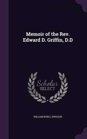 Memoir of the Rev. Edward D. Griffin, D.D