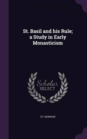 St. Basil and his Rule; a Study in Early Monasticism