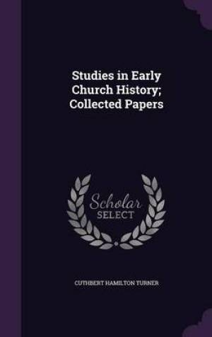 Studies in Early Church History; Collected Papers