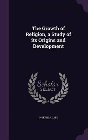 The Growth of Religion, a Study of Its Origins and Development
