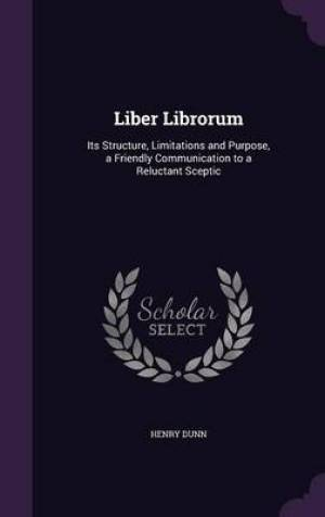 Liber Librorum: Its Structure, Limitations and Purpose, a Friendly Communication to a Reluctant Sceptic