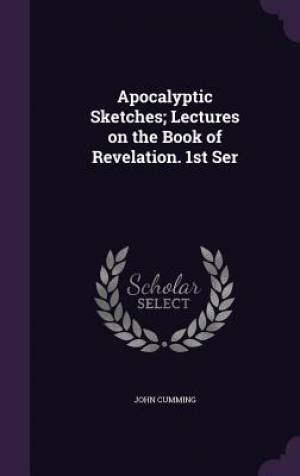 Apocalyptic Sketches; Lectures on the Book of Revelation. 1st Ser