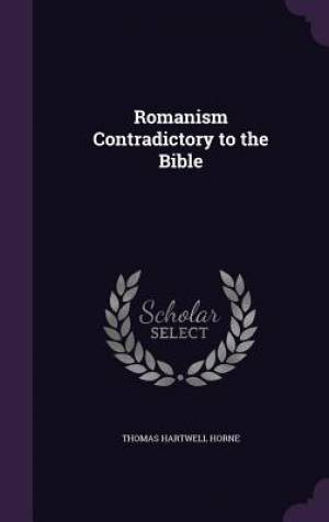 Romanism Contradictory to the Bible