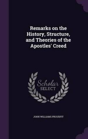 Remarks on the History, Structure, and Theories of the Apostles' Creed