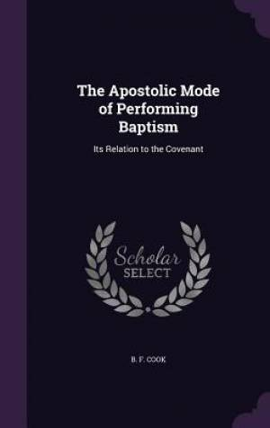 The Apostolic Mode of Performing Baptism: Its Relation to the Covenant
