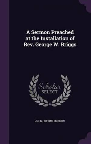 A Sermon Preached at the Installation of Rev. George W. Briggs