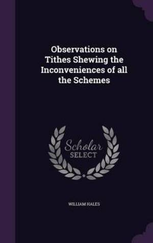 Observations on Tithes Shewing the Inconveniences of All the Schemes