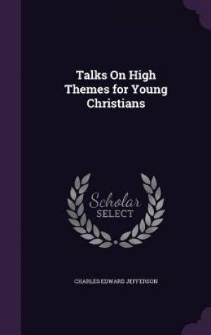 Talks On High Themes for Young Christians