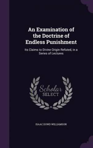 An Examination of the Doctrine of Endless Punishment