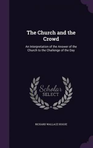 The Church and the Crowd: An Interpretation of the Answer of the Church to the Challenge of the Day