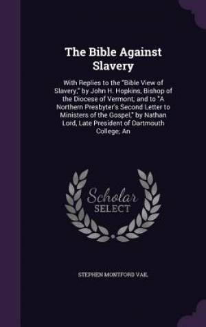 The Bible Against Slavery: With Replies to the
