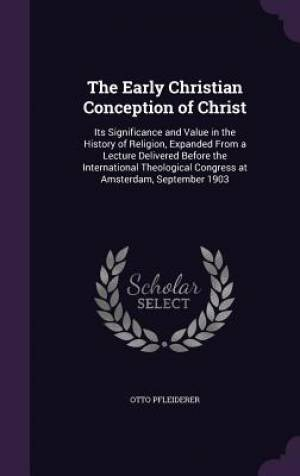 The Early Christian Conception of Christ