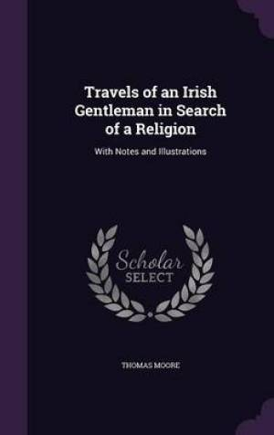 Travels of an Irish Gentleman in Search of a Religion: With Notes and Illustrations