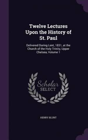 Twelve Lectures Upon the History of St. Paul