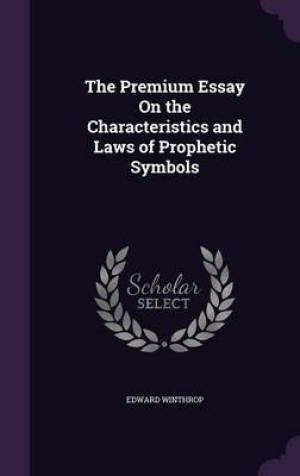 The Premium Essay On the Characteristics and Laws of Prophetic Symbols