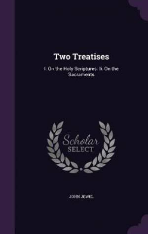Two Treatises: I. On the Holy Scriptures. Ii. On the Sacraments