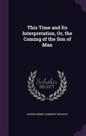 This Time and Its Interpretation, Or, the Coming of the Son of Man