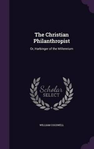 The Christian Philanthropist: Or, Harbinger of the Millennium