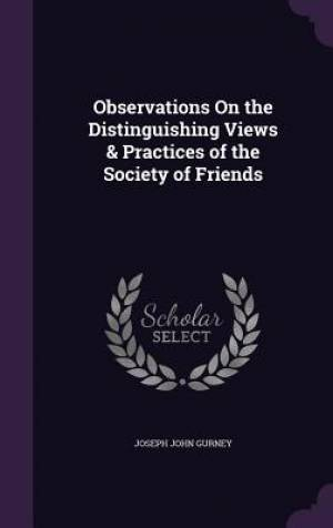 Observations On the Distinguishing Views & Practices of the Society of Friends