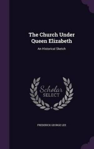 The Church Under Queen Elizabeth: An Historical Sketch