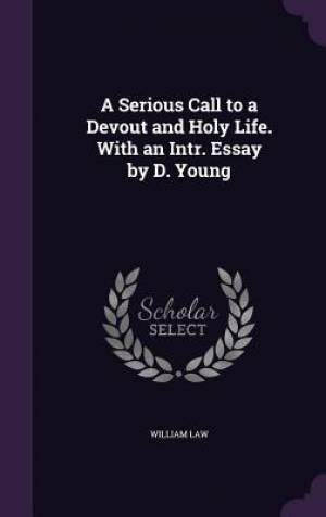 A Serious Call to a Devout and Holy Life. With an Intr. Essay by D. Young