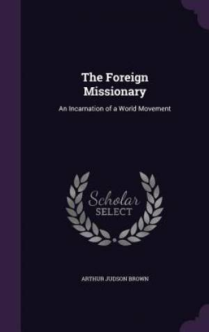 The Foreign Missionary: An Incarnation of a World Movement