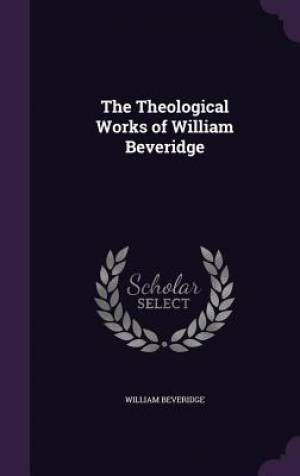 The Theological Works of William Beveridge
