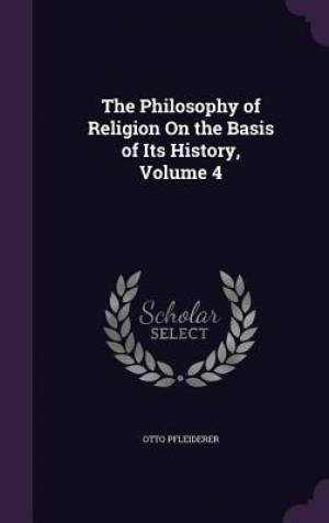 The Philosophy of Religion on the Basis of Its History, Volume 4