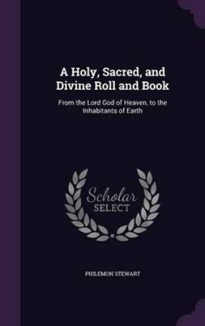 A Holy, Sacred, and Divine Roll and Book: From the Lord God of Heaven, to the Inhabitants of Earth