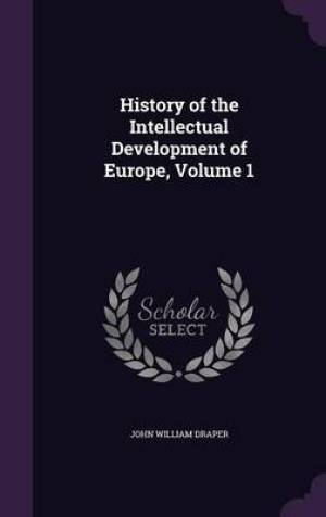 History of the Intellectual Development of Europe, Volume 1