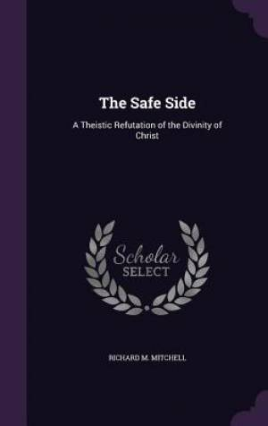 The Safe Side: A Theistic Refutation of the Divinity of Christ