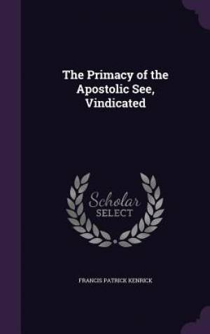 The Primacy of the Apostolic See, Vindicated